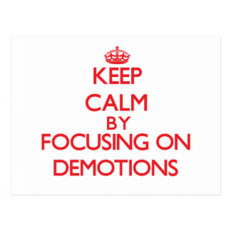 Keep Calm by focusing on Demotions Post Cards