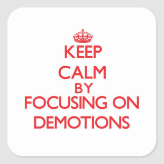 Keep Calm by focusing on Demotions Square Sticker