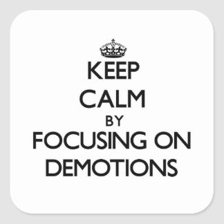 Keep Calm by focusing on Demotions Square Stickers
