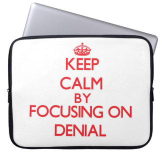 Keep Calm by focusing on Denial Laptop Computer Sleeves