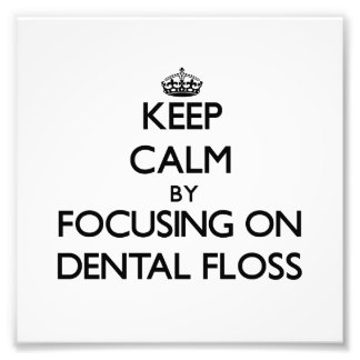 Keep Calm by focusing on Dental Floss Photo Print