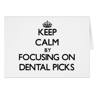 Keep Calm by focusing on Dental Picks Stationery Note Card
