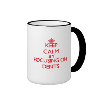 Keep Calm by focusing on Dents Mugs