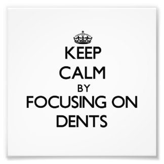 Keep Calm by focusing on Dents Photo Art