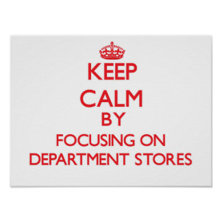 Keep Calm by focusing on Department Stores Poster