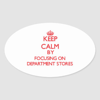 Keep Calm by focusing on Department Stores Oval Sticker
