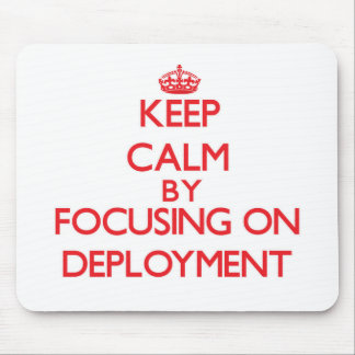 Keep Calm by focusing on Deployment Mousepad