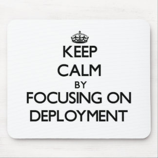 Keep Calm by focusing on Deployment Mousepads