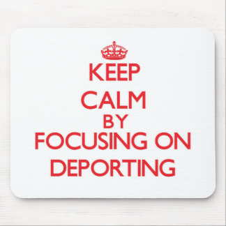Keep Calm by focusing on Deporting Mousepad
