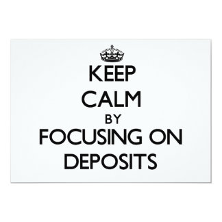 Keep Calm by focusing on Deposits 5x7 Paper Invitation Card
