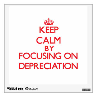 Keep Calm by focusing on Depreciation Room Graphics