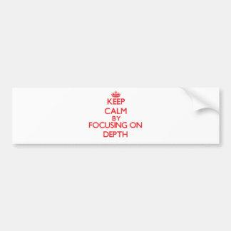Keep Calm by focusing on Depth Bumper Sticker
