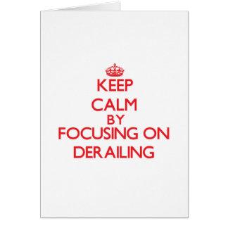 Keep Calm by focusing on Derailing Greeting Card