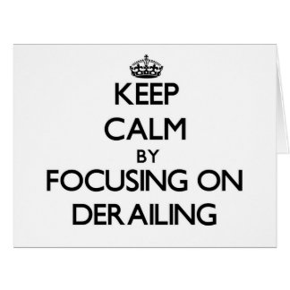 Keep Calm by focusing on Derailing Large Greeting Card