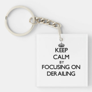 Keep Calm by focusing on Derailing Single-Sided Square Acrylic Keychain