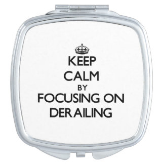 Keep Calm by focusing on Derailing Compact Mirrors