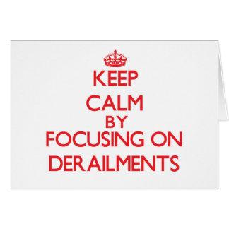 Keep Calm by focusing on Derailments Greeting Card