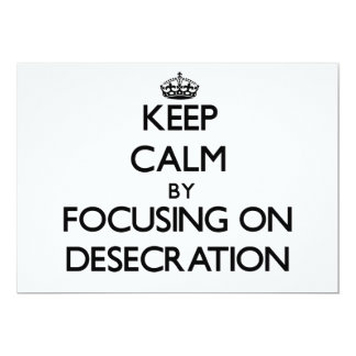 Keep Calm by focusing on Desecration 5x7 Paper Invitation Card