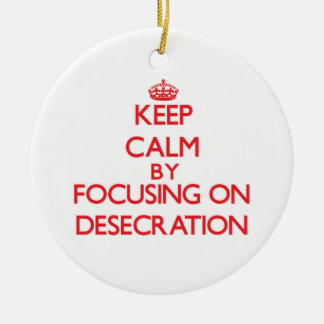 Keep Calm by focusing on Desecration Ornament