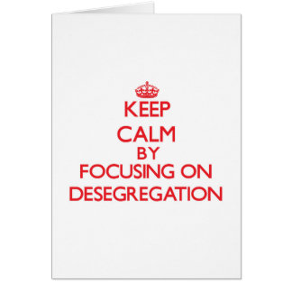 Keep Calm by focusing on Desegregation Greeting Card
