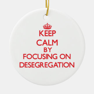 Keep Calm by focusing on Desegregation Double-Sided Ceramic Round Christmas Ornament