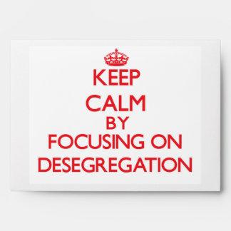 Keep Calm by focusing on Desegregation Envelope