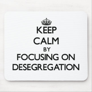 Keep Calm by focusing on Desegregation Mouse Pad
