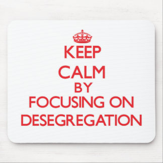 Keep Calm by focusing on Desegregation Mouse Pads