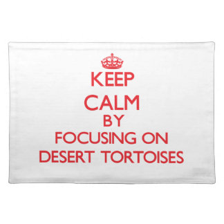 Keep calm by focusing on Desert Tortoises Placemat