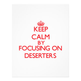 Keep Calm by focusing on Deserters Full Color Flyer