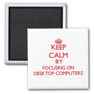 Keep Calm by focusing on Desktop Computers Fridge Magnet