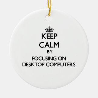 Keep Calm by focusing on Desktop Computers Christmas Tree Ornaments