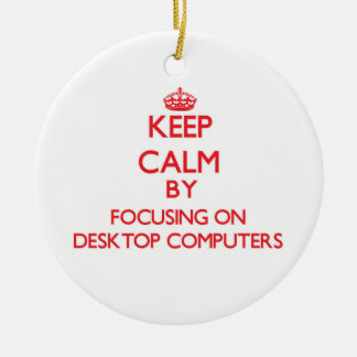Keep Calm by focusing on Desktop Computers Christmas Ornament