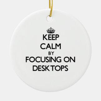Keep Calm by focusing on Desktops Ornament