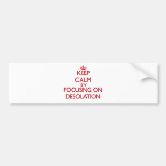 Keep Calm by focusing on Desolation Bumper Sticker