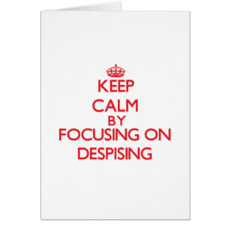 Keep Calm by focusing on Despising Greeting Cards