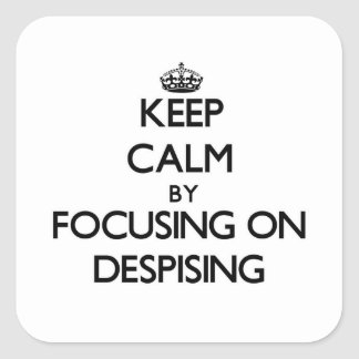Keep Calm by focusing on Despising Square Stickers