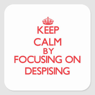 Keep Calm by focusing on Despising Stickers