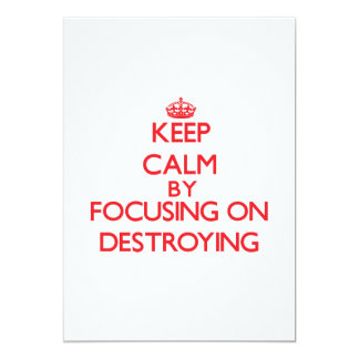Keep Calm by focusing on Destroying Invitations