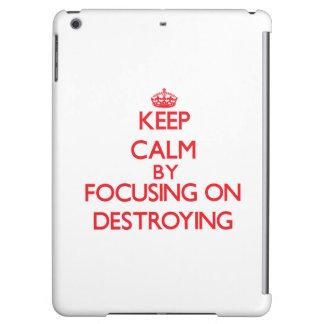 Keep Calm by focusing on Destroying iPad Air Case