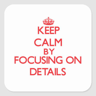 Keep Calm by focusing on Details Square Sticker