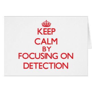 Keep Calm by focusing on Detection Greeting Card