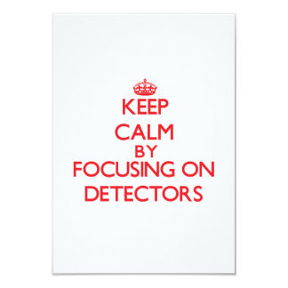 Keep Calm by focusing on Detectors Invites