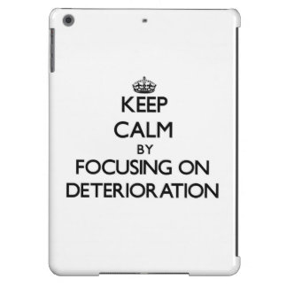 Keep Calm by focusing on Deterioration iPad Air Covers