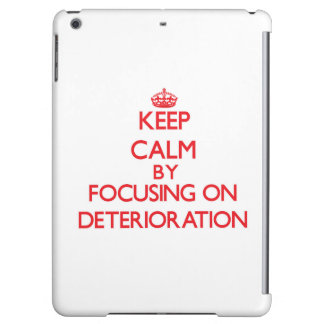 Keep Calm by focusing on Deterioration Case For iPad Air