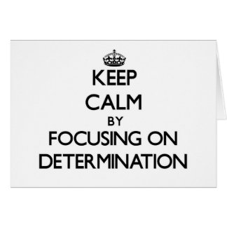 Keep Calm by focusing on Determination Cards