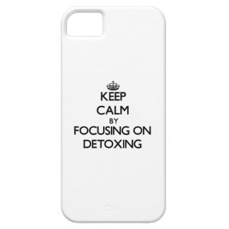 Keep Calm by focusing on Detoxing iPhone 5 Case