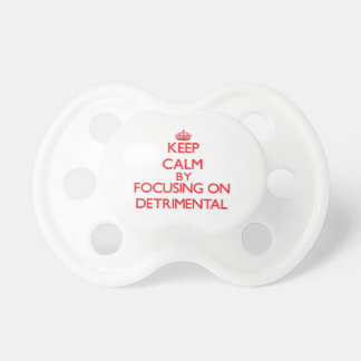 Keep Calm by focusing on Detrimental Baby Pacifiers