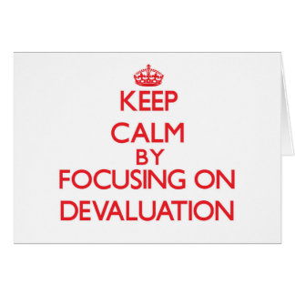 Keep Calm by focusing on Devaluation Greeting Cards