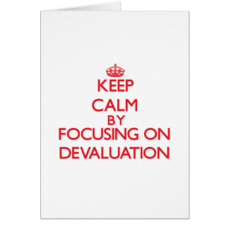 Keep Calm by focusing on Devaluation Card
